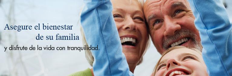 Asegure el bienestar de su familia y disfrute de la vida con tranquilidad.